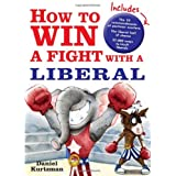 How to Win a Fight with a Liberal ~ Daniel Kurtzman