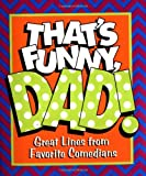 Thats Funny, Dad!: Great Lines from Favorite Comedians (Little Books (Andrews & McMeel))