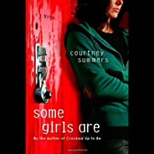 Some Girls Are (       UNABRIDGED) by Courtney Summers Narrated by Katie Schorr