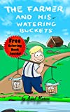 Childrens Book: The Farmer And His Watering Buckets: (Free Coloring Book Inside!)(Childrens Picture Book On How To Celebrate Our Differences.) (Ages 4-8) (Inspiring Children Books Collection)