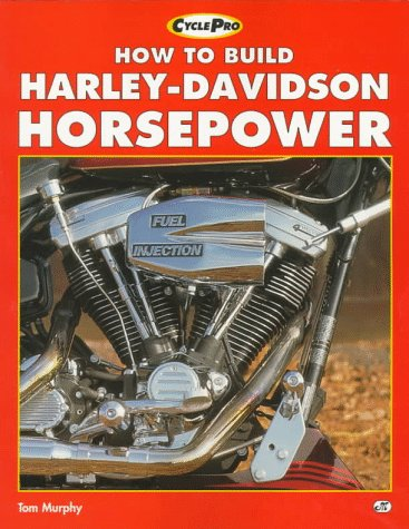 How to Build Harley-Davidson Horsepower (Motorbooks International Cyclepro Series)