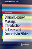 img - for Ethical Decision Making: Introduction to Cases and Concepts in Ethics (SpringerBriefs in Ethics) book / textbook / text book