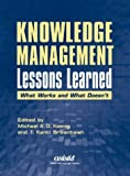 Knowledge Management Lessons Learned: What Works and What Doesn't (Asis Monograph Series)
