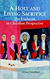 img - for A Holy and Living Sacrifice: The Eucharist in Christian Perspective book / textbook / text book