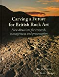 Carving a Future for British Rock Art: New Directions for Research, Management and Presentation