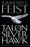 Raymond E. Feist Talon of the Silver Hawk (Conclave of Shadows, Book 1)