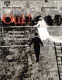 echange, troc Martine Clément, Martine Gosse - Oui ! : Une histoire du mariage de 1830 à nos jours
