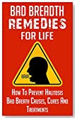 Bad Breath: Remedies for LIfe - How to Prevent Halitosis, Bad Breath Causes, Cures and Treatments (Bad Smell and Mouth Smell - How to Cure Bad Breath Book 1)