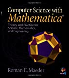 Computer Science with MATHEMATICA ®: Theory and Practice for Science, Mathematics, and Engineering