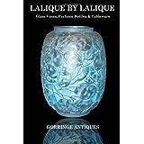 Lalique By Lalique: Glass Vases, Perfume Bottles & Tablewareby Gorringe Antiques