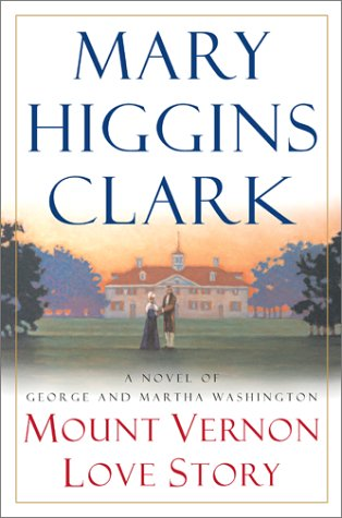 Mount Vernon Love Story: A Novel of George and Martha Washington, MARY HIGGINS CLARK
