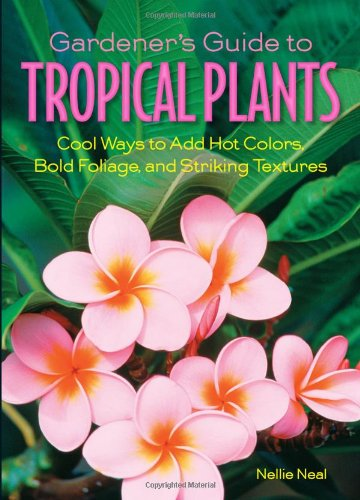 Gardener'S Guide To Tropical Plants: Cool Ways To Add Hot Colors, Bold Foliage, And Striking Textures (Gardener'S Guides) front-527216