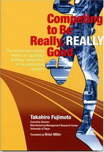 Competing to Be Really, Really Good: The Behind the Scenes Drama of Capability-Building Competition in the Automobile Industry 『能力構築競争:日本の自動車産業はなぜ強いのか』の英語版 (長銀行際ライブラリー叢書)