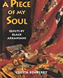 PIECE OF MY SOUL: Quilts by Black Arkansans
