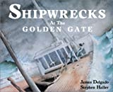 img - for Shipwrecks at the Golden Gate: A History of Vessel Losses from Duxbury Reef to Mussel Rock book / textbook / text book