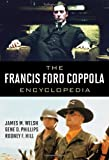The Francis Ford Coppola Encyclopedia (0810876507) by Welsh, James M.