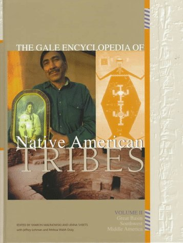 Gale Encyclopedia of Native American Tribes, Volume 2: Great Basin, Southwest, Middle America