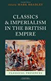 "Mark Bradley, ""Classics and Imperialism in the British Empire"" (Oxford UP, 2010)"