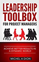 Leadership Toolbox for Project Managers: Achieve better results in a dynamic world Front Cover