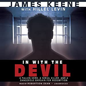 In with the Devil: A Fallen Hero, a Serial Killer, and a Dangerous Bargain for Redemption | [James Keene, Hillel Levin]