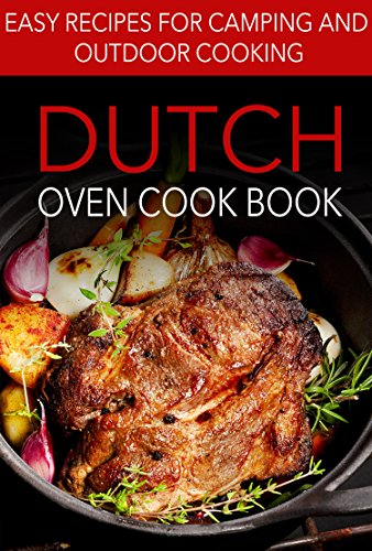 Dutch Oven Cook Book: Easy Recipes For Camping and Outdoor Cooking