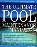 The Ultimate Pool Maintenance Manual: Spas, Pools, Hot Tubs, Rockscapes and Other Water Features, 2nd Edition - 0071362398