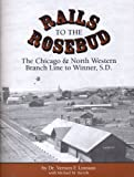 img - for Rails to the Rosebud: The Chicago and North Western Branch Line to Winner, SD book / textbook / text book