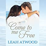 Come to Me Free: An Inspirational Romance Novel | Leah Atwood