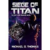 Siege of Titan (Star Crusades Uprising, Book 1) ~ Michael G. Thomas