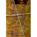 The Man Who Stole the Mona Lisa ~ Robert Noah