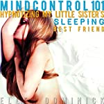 Mind Control 101: Hypnotizing My Sleeping Little Sister's Best Friend | Ellen Dominick