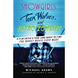 Showgirls, Teen Wolves, and Astro Zombies: A Film Critic's Year-Long Quest to Find the Worst Movie Ever Made ~ Michael Adams