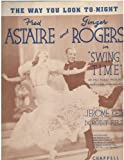 "The Way You Look To-night (Fred Estaire and Ginger Rogers on Cover, From ""Swing Time"")"