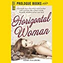 Horizontal Woman Audiobook by Barry Malzberg Narrated by Nicole Valencia