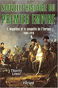 Nouvelle Histoire du Premier Empire - Napoléon et la conquête de l\'Europe 1804-1810. par Thierry Lentz
