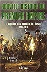 Nouvelle Histoire du Premier Empire - Napol�on et la conqu�te de l'Europe 1804-1810. par Lentz