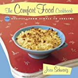 The Comfort Food Cookbook: Macaroni & Cheese and Meat & Potatoes: 104 Recipes, from Simple to Sublime