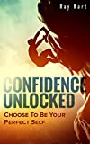 Confidence Unlocked: Choose To Be Your Perfect Self (Building a New You Book 1)