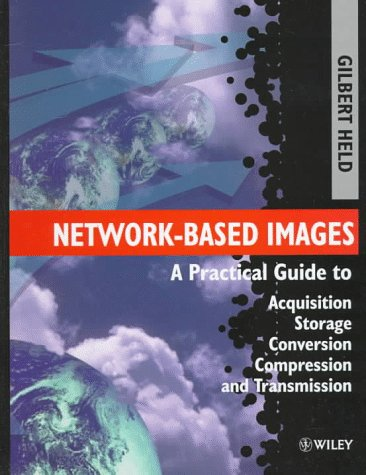 Network-based Images: A Practical Guide to Acquisition, Storage, Conversion, Compression and Transmission