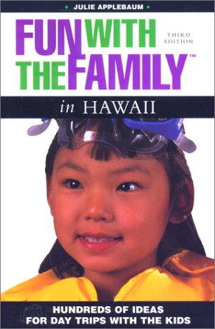Fun with the Family in Hawaii: Hundreds of Ideas for Day Trips with the Kids (Fun with the Family Hawaii: Hundreds of Ideas for Day Trips with Thekids)
