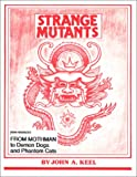 Strange Mutants: From Mothman to Demon Dogs and Phantom Cats (1892062372) by Keel, John A.