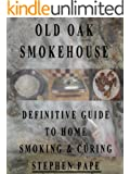 Old Oak Smokehouse Definitive Guide to Home Smoking & Curing