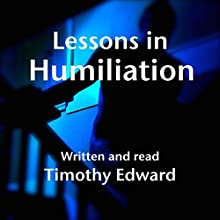 Lessons in Humiliation Audiobook by Timothy Edward Narrated by Tim Bartholomew