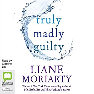 Truly Madly Guilty - Liane Moriarty