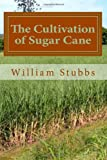 The Cultivation of Sugar Cane: Originally Published in 1900
