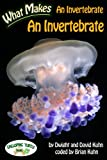 What Makes: An Invertebrate an Invertebrate