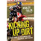 Kicking Up Dirt: A True Story of Determination, Deafness, and Daring ~ Ashley Fiolek