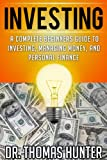 img - for INVESTING: A Complete Beginners Guide to Investing, Managing Money, and Personal Finance (Investing Books, Investing for Beginners, Investing in Stocks) book / textbook / text book