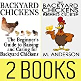 Backyard Chickens Book Package: Beginners Guide to Raising Backyard Chickens & The Backyard Chickens Breed Guide (Modern Homesteading)