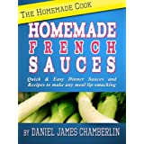 The Homemade Cook: Homemade French Sauces - Quick & Easy Dinner Sauces and Recipes to make any meal lip-smacking ~ Daniel Chamberlin